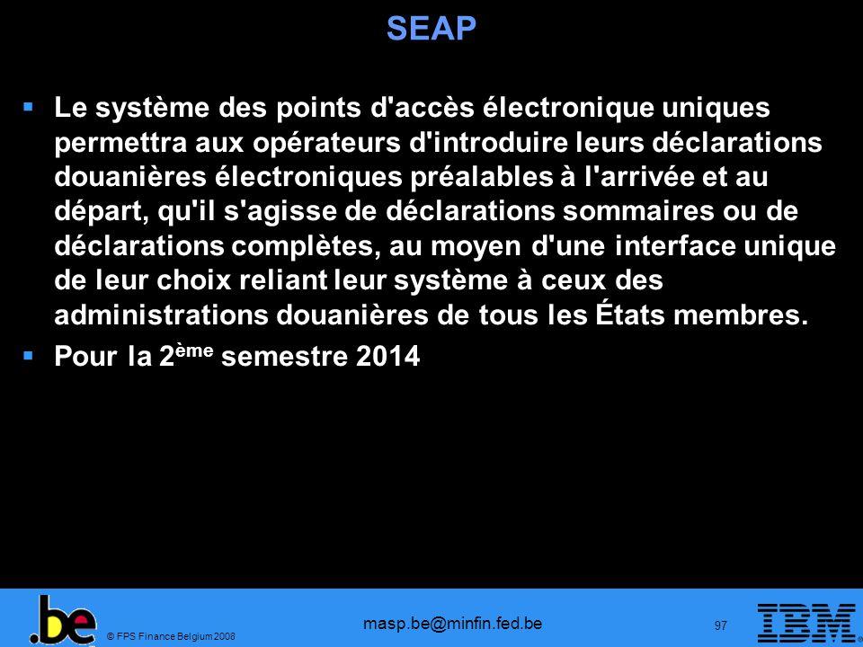 © FPS Finance Belgium 2008 masp.be@minfin.fed.be 97 SEAP Le système des points d'accès électronique uniques permettra aux opérateurs d'introduire leur