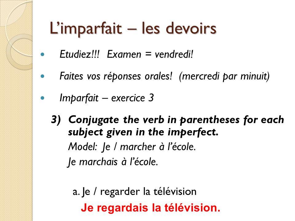 Limparfait – les devoirs Etudiez!!. Examen = vendredi.