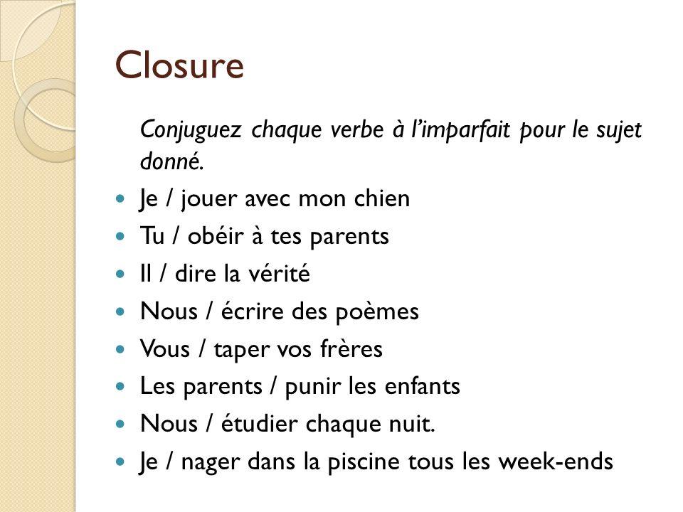 Closure Conjuguez chaque verbe à limparfait pour le sujet donné.