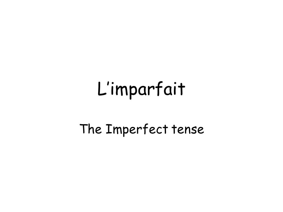 Limparfait The Imperfect tense
