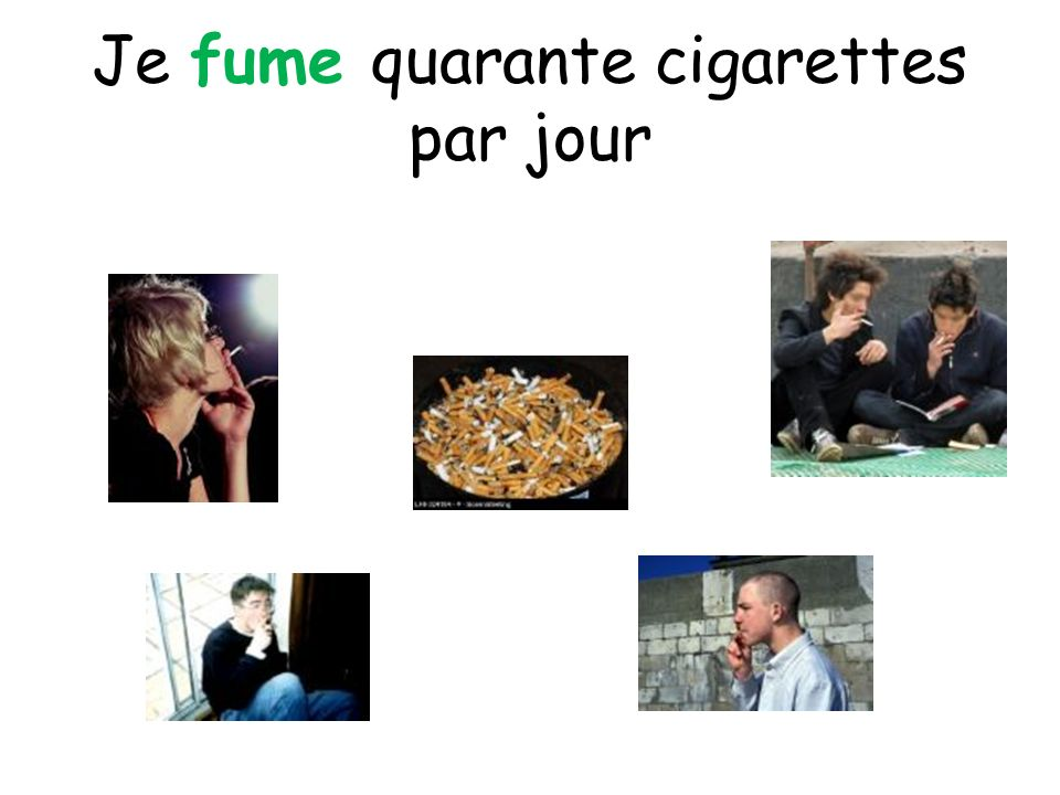 Je fume quarante cigarettes par jour