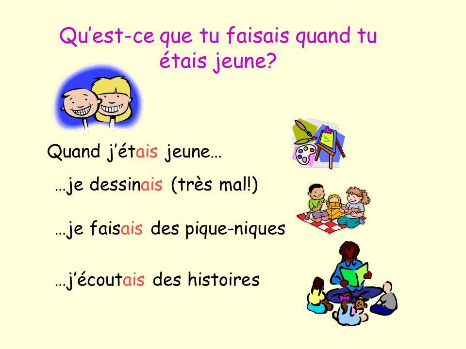 Quest-ce que tu faisais quand tu étais jeune.What did you used to do when you were young.