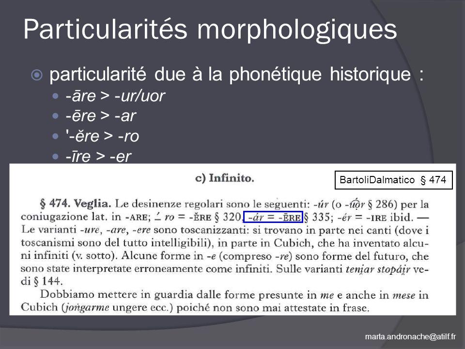 marta.andronache@atilf.fr Particularités morphologiques particularité due à la phonétique historique : -āre > -ur/uor -ēre > -ar '-ĕre > -ro -īre > -e