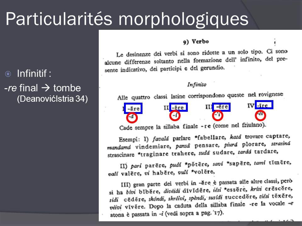 marta.andronache@atilf.fr Particularités morphologiques Infinitif : -re final tombe (DeanovićIstria 34)