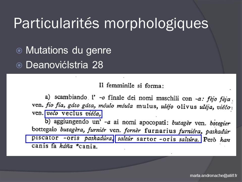 marta.andronache@atilf.fr Particularités morphologiques Mutations du genre DeanovićIstria 28