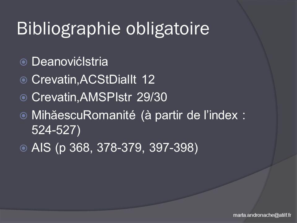 marta.andronache@atilf.fr Bibliographie obligatoire DeanovićIstria Crevatin,ACStDialIt 12 Crevatin,AMSPIstr 29/30 MihăescuRomanité (à partir de lindex