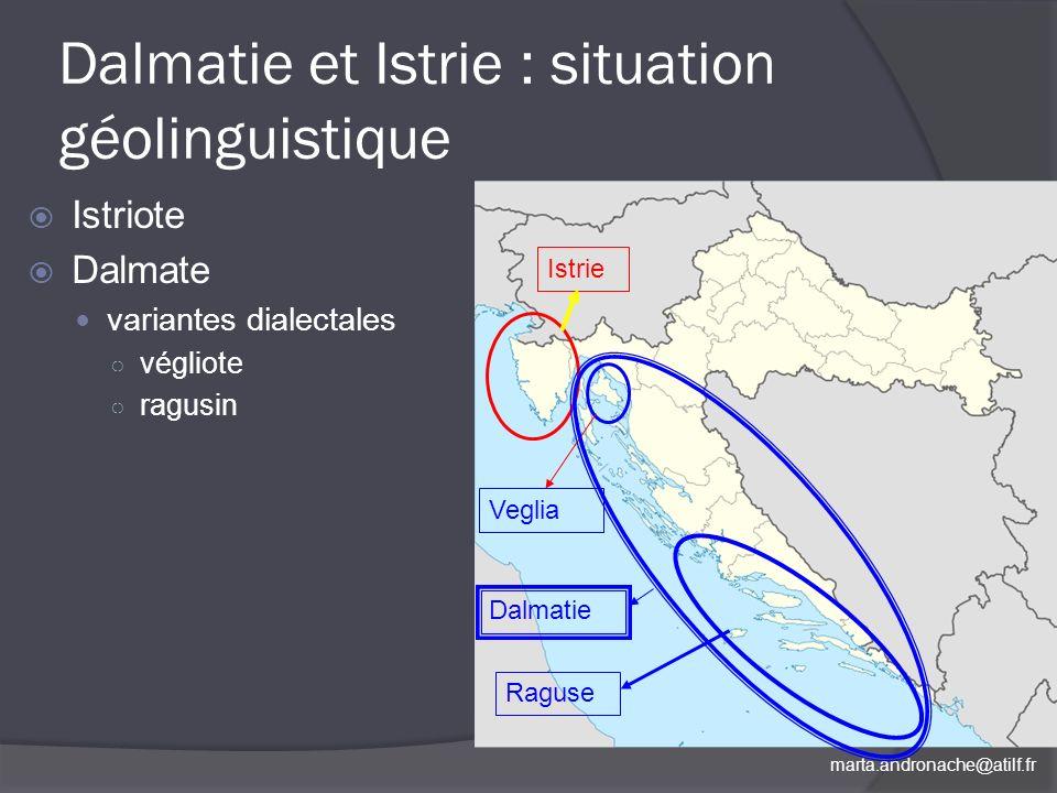 marta.andronache@atilf.fr Dalmatie et Istrie : situation géolinguistique Istriote Dalmate variantes dialectales végliote ragusin Raguse Istrie Veglia