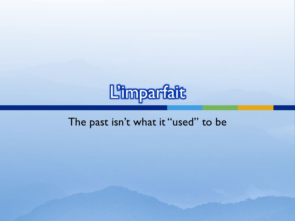 Limparfait est… a past tense Usually repetative actions Does NOT mean the same as the passé composé Utilisez limparfait pour… explaining how something was telling how things were describing what used to happen over and over again in the past.