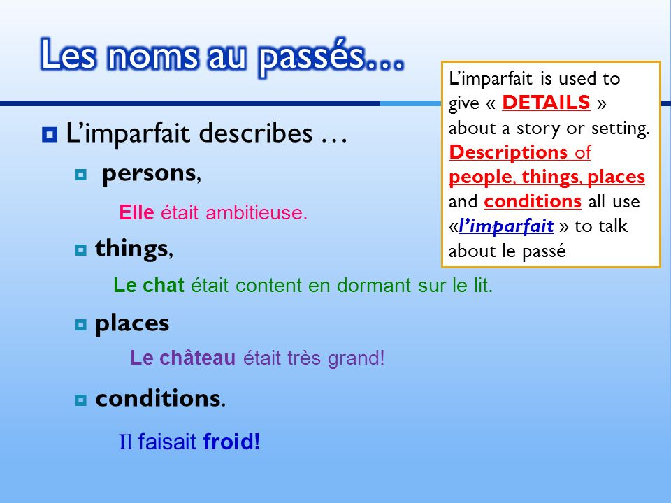 Limparfait describes … persons, things, places conditions.
