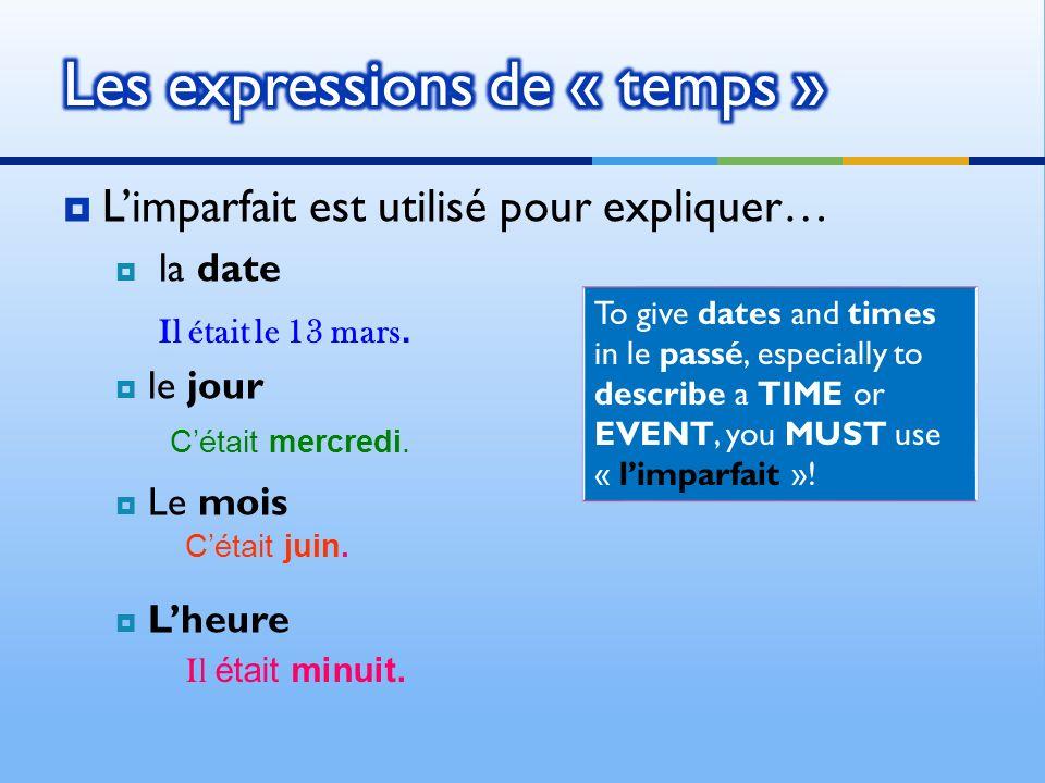 Limparfait est utilisé pour expliquer… la date le jour Le mois Lheure Cétait mercredi.
