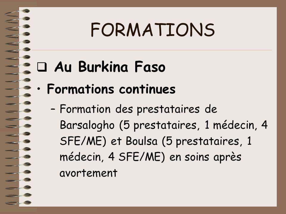 FORMATIONS Au Burkina Faso Formations continues –Formation des prestataires de Barsalogho (5 prestataires, 1 médecin, 4 SFE/ME) et Boulsa (5 prestatai