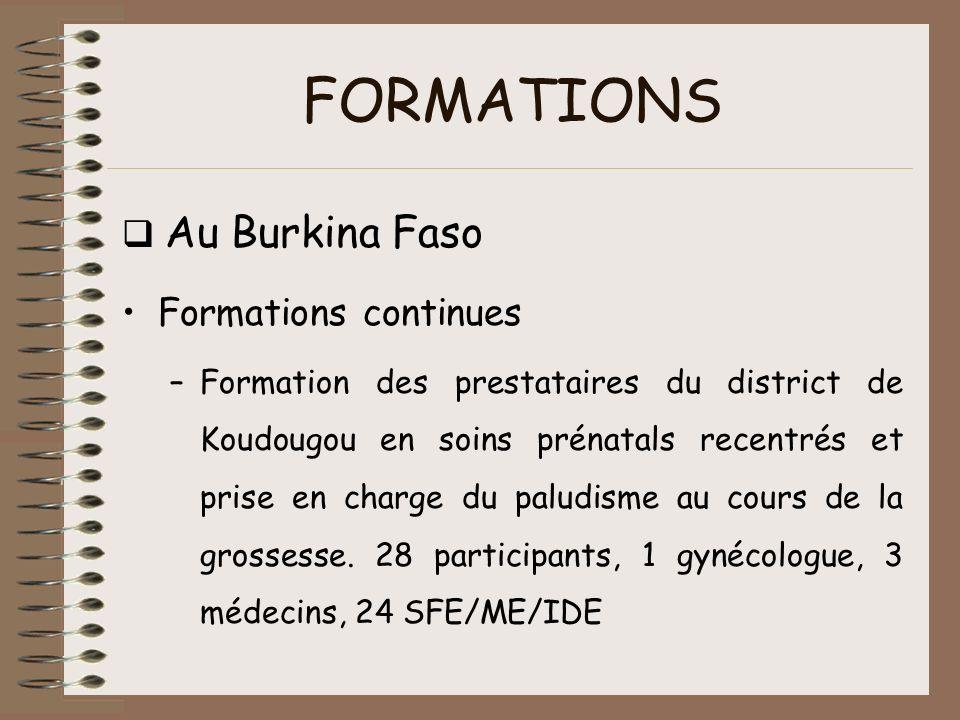 FORMATIONS Au Burkina Faso Formations continues –Formation des prestataires du district de Koudougou en soins prénatals recentrés et prise en charge d