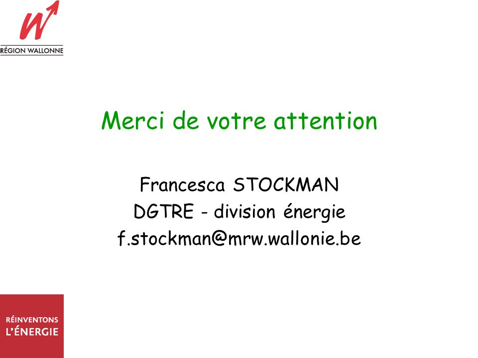 Merci de votre attention Francesca STOCKMAN DGTRE - division énergie f.stockman@mrw.wallonie.be