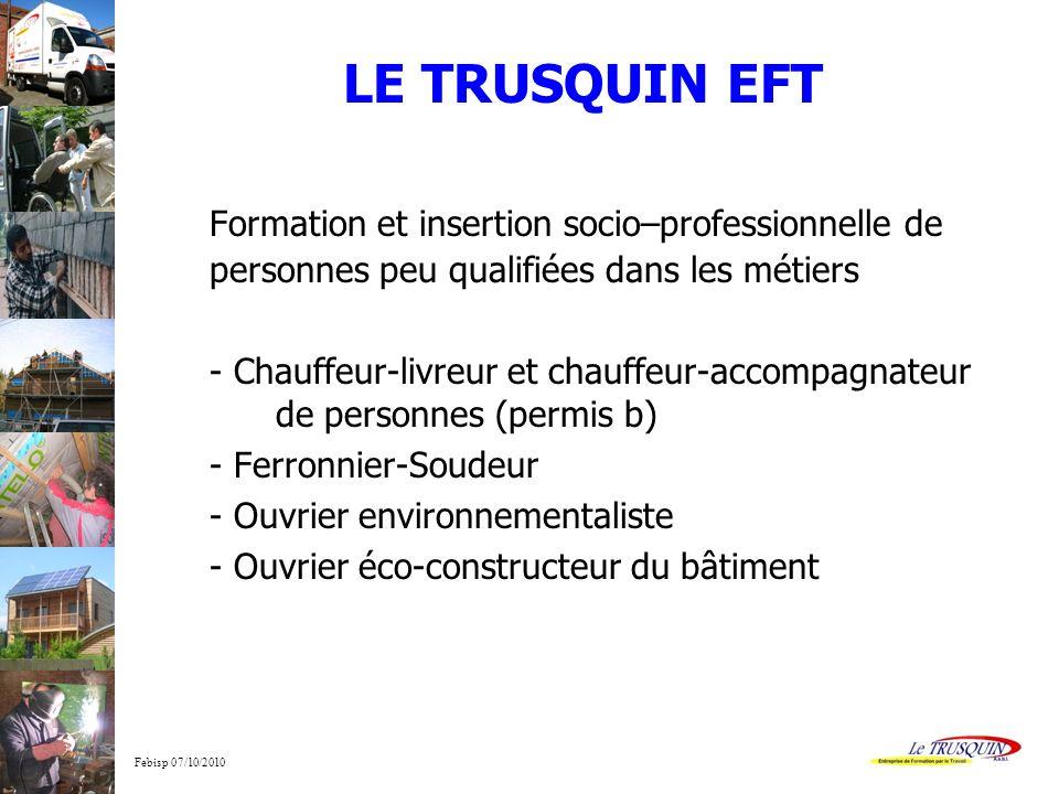 Febisp 07/10/2010 LE TRUSQUIN EFT Formation et insertion socio–professionnelle de personnes peu qualifiées dans les métiers - Chauffeur-livreur et cha