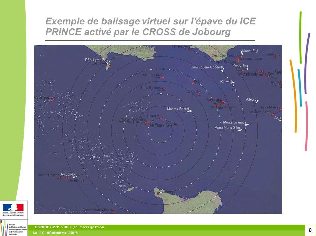 9 Le 10 décembre 2008 CETMEF/JST 2008 /e-navigation 9 Exemple de balisage virtuel sur l épave du ICE PRINCE activé par le CROSS de Jobourg