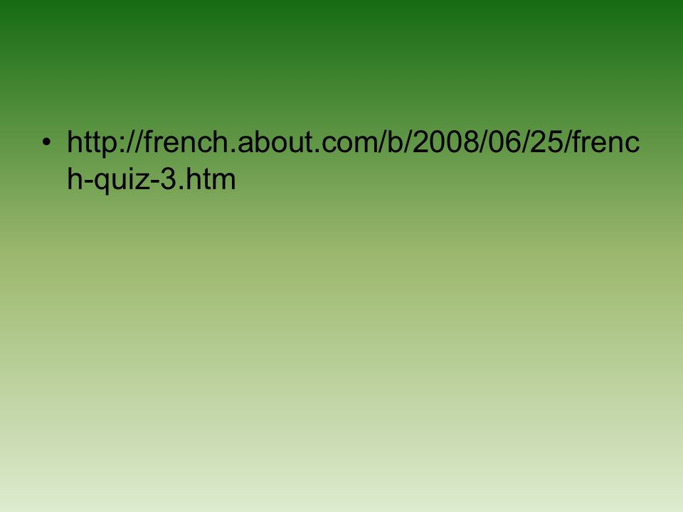http://french.about.com/b/2008/06/25/frenc h-quiz-3.htm