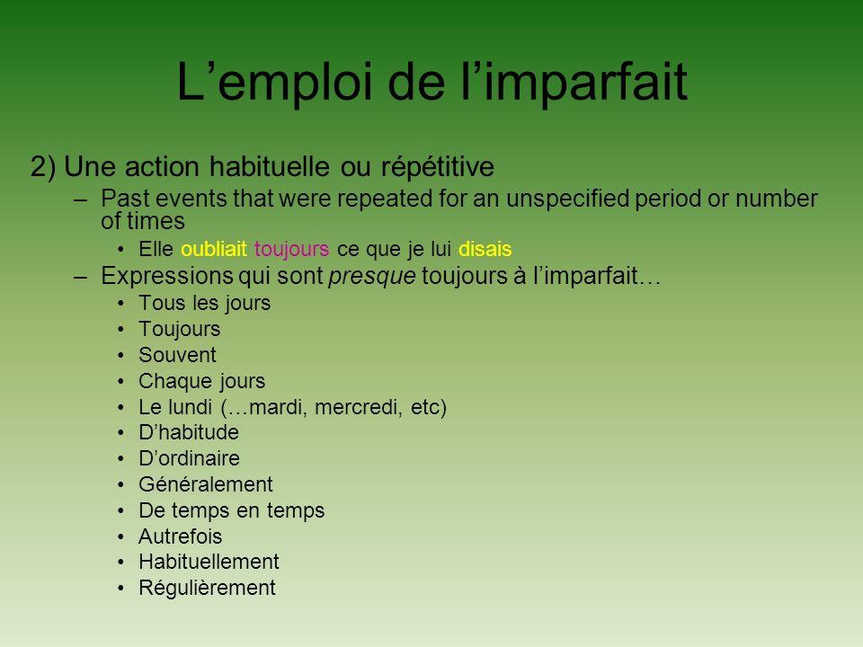 Lemploi de limparfait 2) Une action habituelle ou répétitive –Past events that were repeated for an unspecified period or number of times Elle oubliai