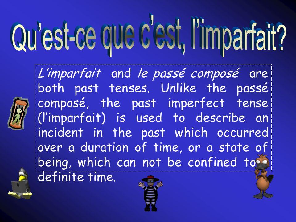Limparfait and le passé composé are both past tenses. Unlike the passé composé, the past imperfect tense (limparfait) is used to describe an incident