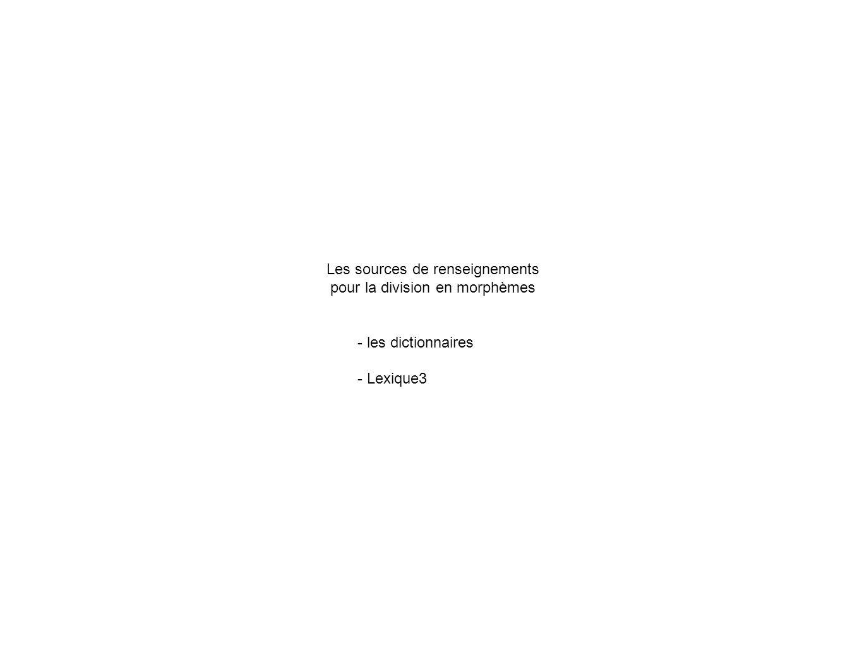 Les sources de renseignements pour la division en morphèmes - les dictionnaires - Lexique3