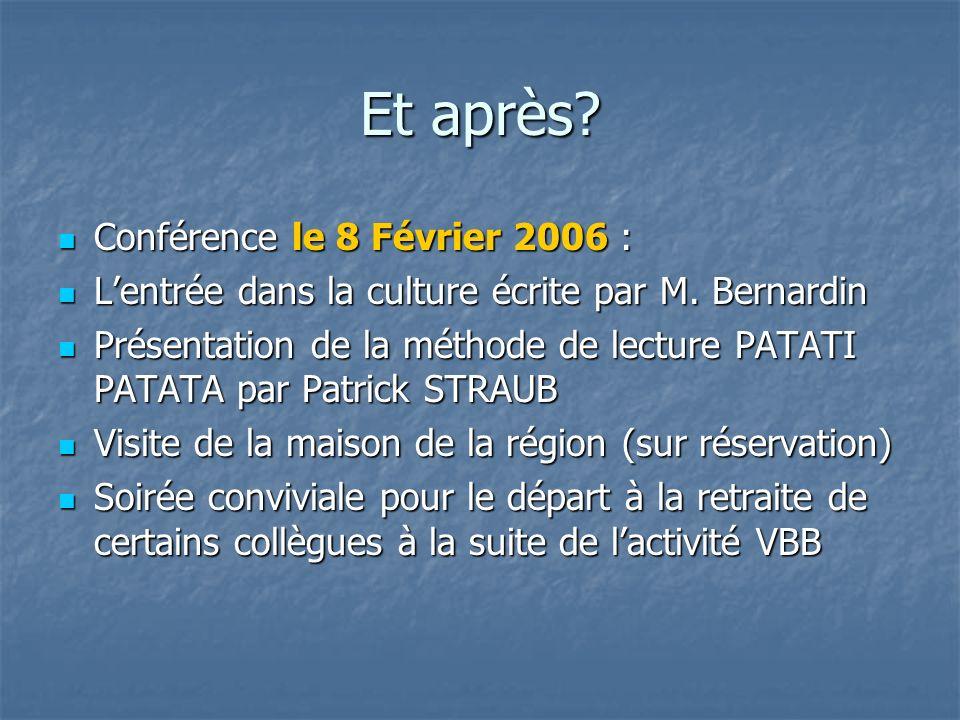 Et après? Conférence le 8 Février 2006 : Conférence le 8 Février 2006 : Lentrée dans la culture écrite par M. Bernardin Lentrée dans la culture écrite