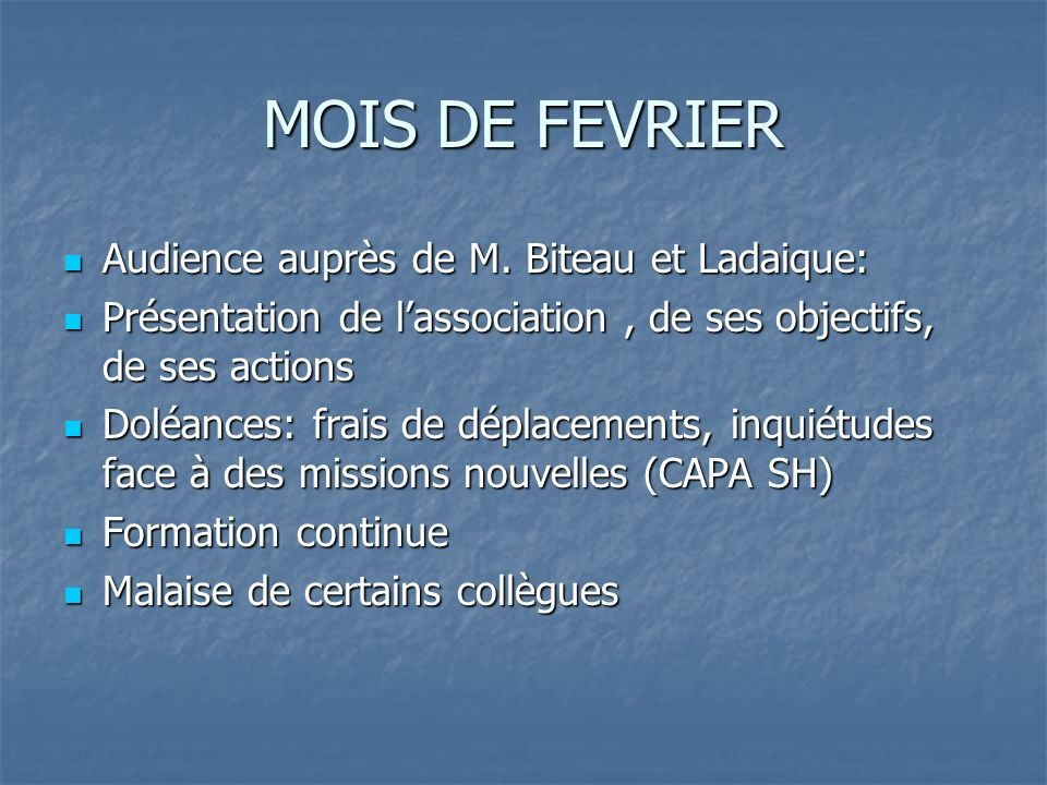 MOIS DE FEVRIER Audience auprès de M. Biteau et Ladaique: Audience auprès de M. Biteau et Ladaique: Présentation de lassociation, de ses objectifs, de
