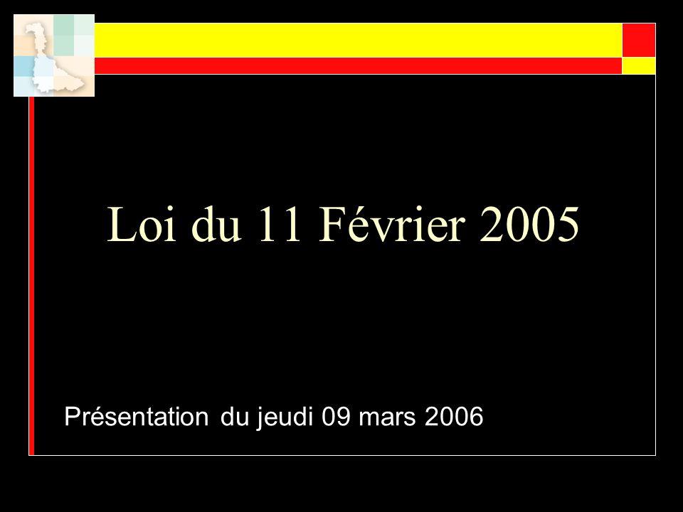 Loi du 11 Février 2005 Présentation du jeudi 09 mars 2006