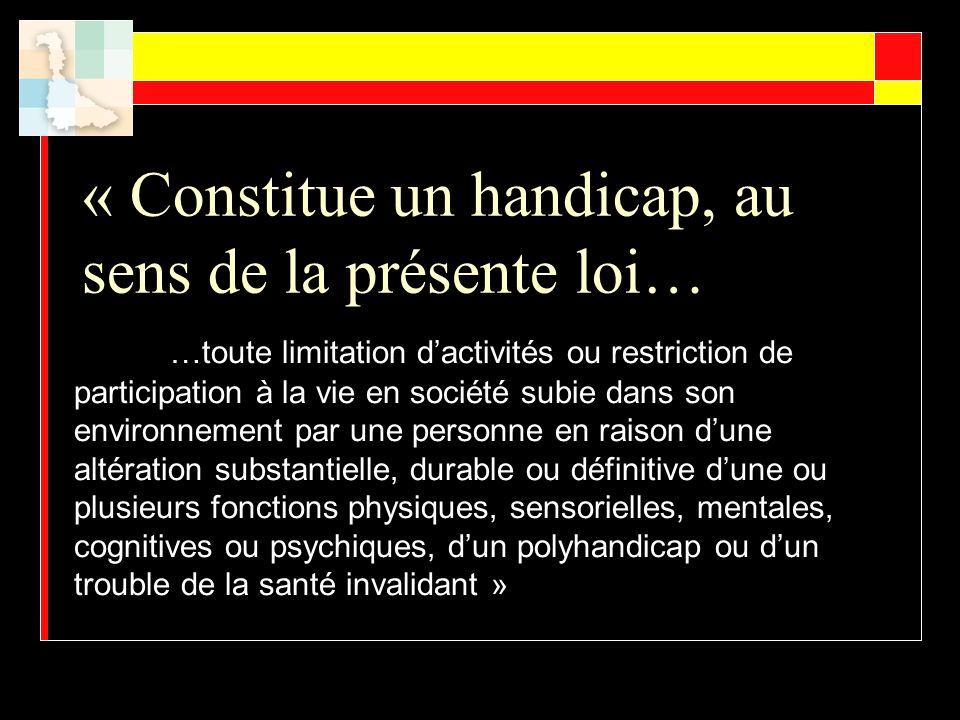 « Constitue un handicap, au sens de la présente loi… …toute limitation dactivités ou restriction de participation à la vie en société subie dans son e