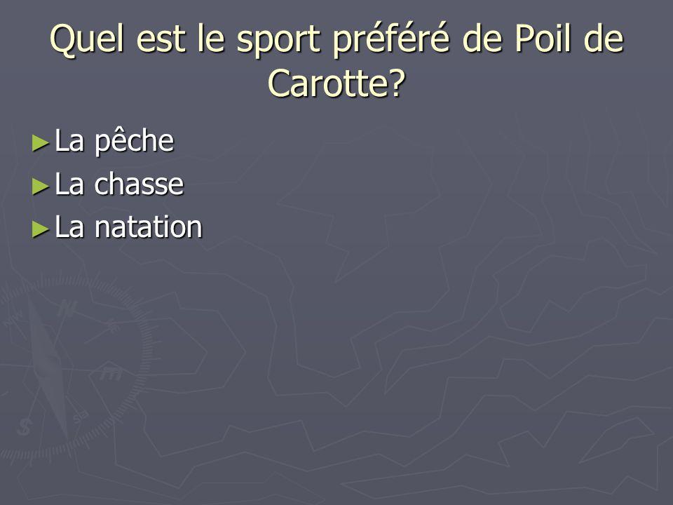 Quel est le sport préféré de Poil de Carotte? La pêche La pêche La chasse La chasse La natation La natation