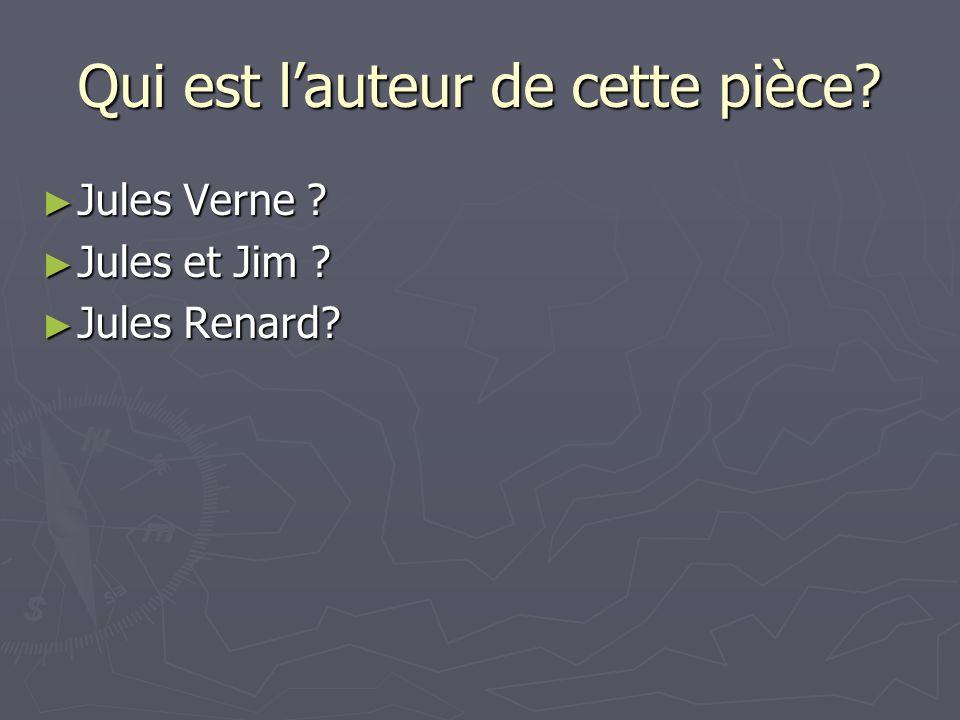 Qui est lauteur de cette pièce? Jules Verne ? Jules Verne ? Jules et Jim ? Jules et Jim ? Jules Renard? Jules Renard?