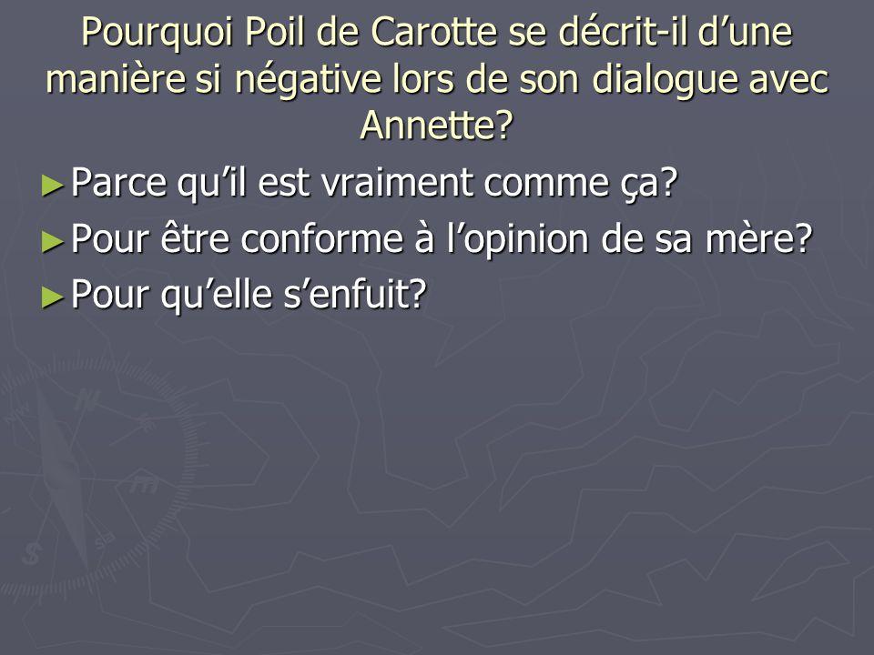 Pourquoi Poil de Carotte se décrit-il dune manière si négative lors de son dialogue avec Annette? Parce quil est vraiment comme ça? Parce quil est vra