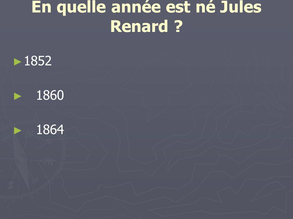 En quelle année est né Jules Renard ? 1852 1860 1864