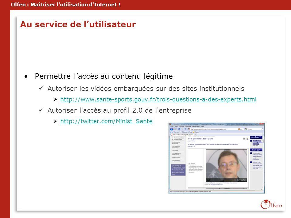 Olfeo : Maîtriser lutilisation dInternet ! Au service de lutilisateur Permettre laccès au contenu légitime Autoriser les vidéos embarquées sur des sit
