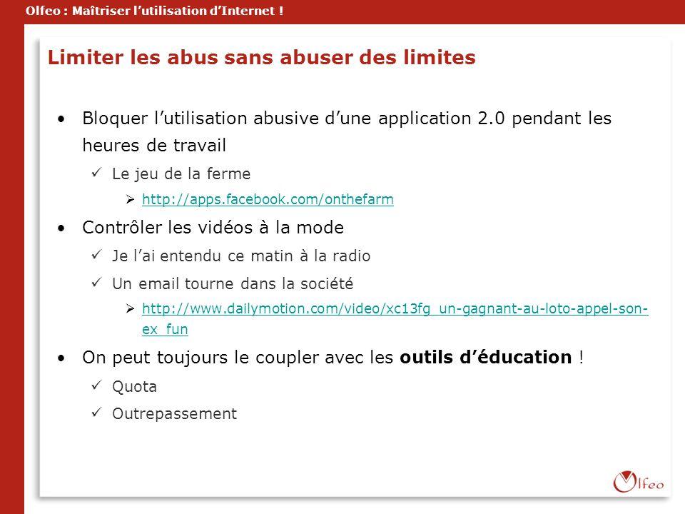 Olfeo : Maîtriser lutilisation dInternet ! Limiter les abus sans abuser des limites Bloquer lutilisation abusive dune application 2.0 pendant les heur