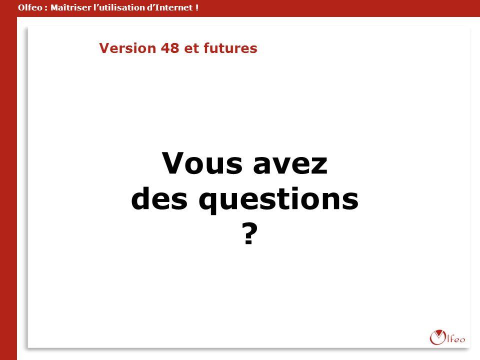 Olfeo : Maîtriser lutilisation dInternet ! Vous avez des questions ? Version 48 et futures
