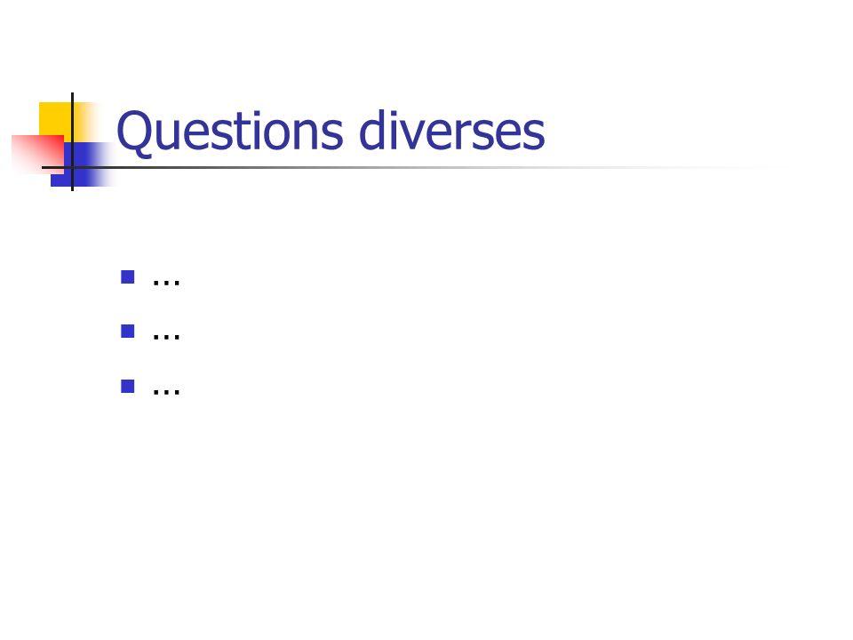 Questions diverses …