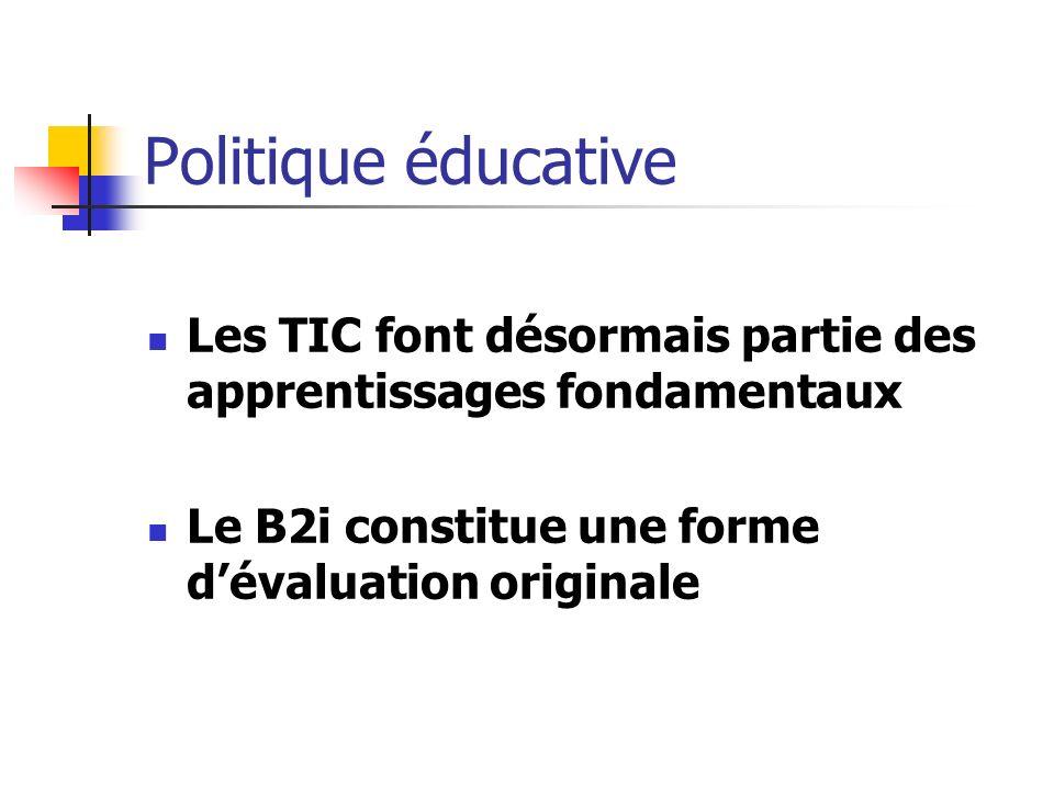 Politique éducative Les TIC font désormais partie des apprentissages fondamentaux Le B2i constitue une forme dévaluation originale