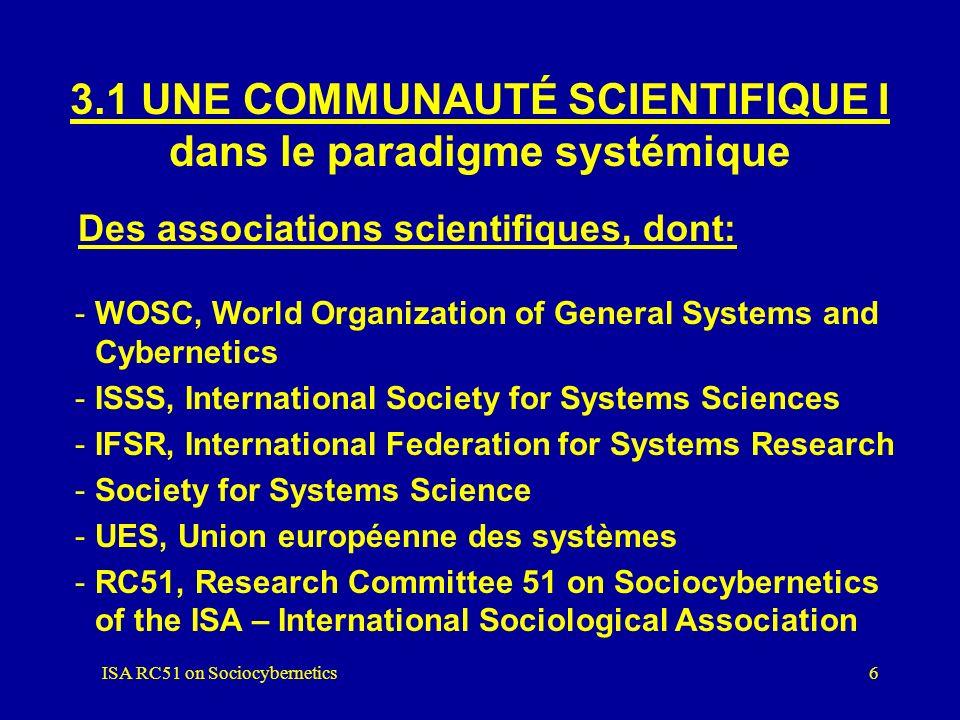 ISA RC51 on Sociocybernetics5 3. UN PARADIGME OU UNE MATRICE DISCIPLINAIRE (selon Thomas S. Kuhn) 1)Une communauté scientifique 2)Des conceptions méta