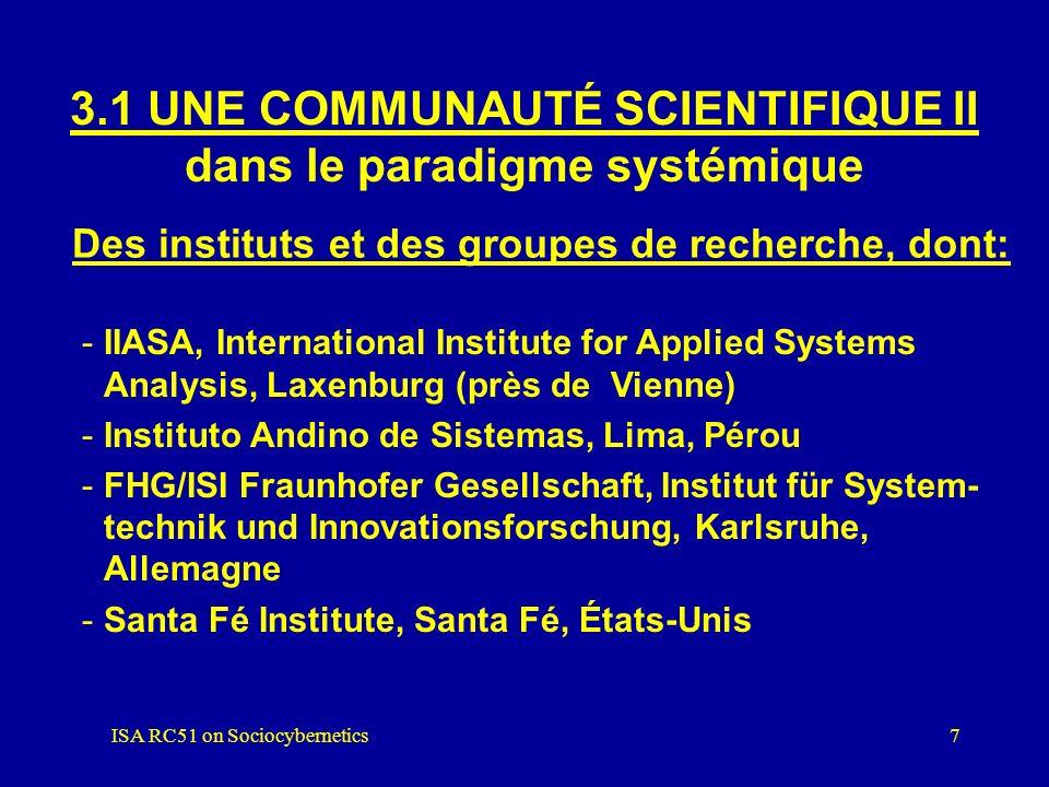 ISA RC51 on Sociocybernetics6 3.1 UNE COMMUNAUTÉ SCIENTIFIQUE I dans le paradigme systémique Des associations scientifiques, dont: -WOSC, World Organi