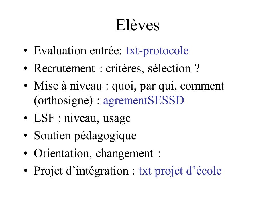 Elèves Evaluation entrée: txt-protocole Recrutement : critères, sélection ? Mise à niveau : quoi, par qui, comment (orthosigne) : agrementSESSD LSF :