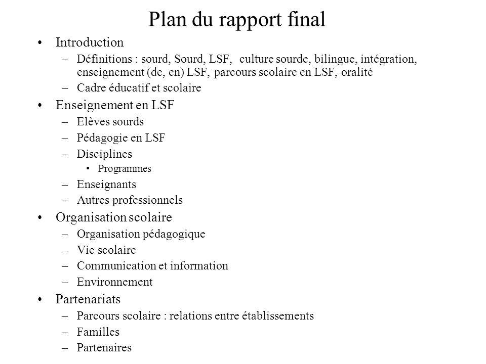Plan du rapport final Introduction –Définitions : sourd, Sourd, LSF, culture sourde, bilingue, intégration, enseignement (de, en) LSF, parcours scolai