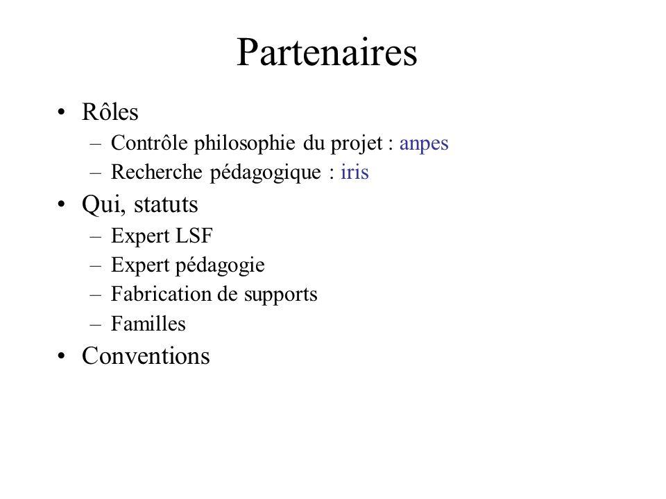 Partenaires Rôles –Contrôle philosophie du projet : anpes –Recherche pédagogique : iris Qui, statuts –Expert LSF –Expert pédagogie –Fabrication de sup