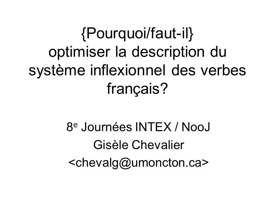 {Pourquoi/faut-il} optimiser la description du système inflexionnel des verbes français? 8 e Journées INTEX / NooJ Gisèle Chevalier