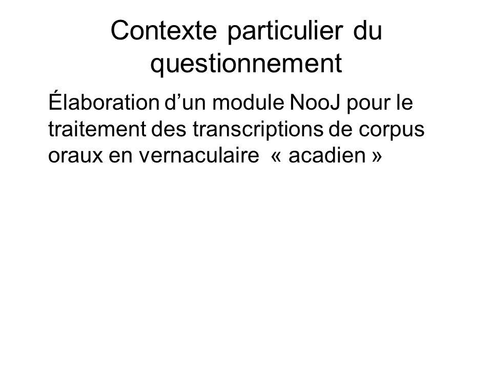 Contexte particulier du questionnement Élaboration dun module NooJ pour le traitement des transcriptions de corpus oraux en vernaculaire « acadien »