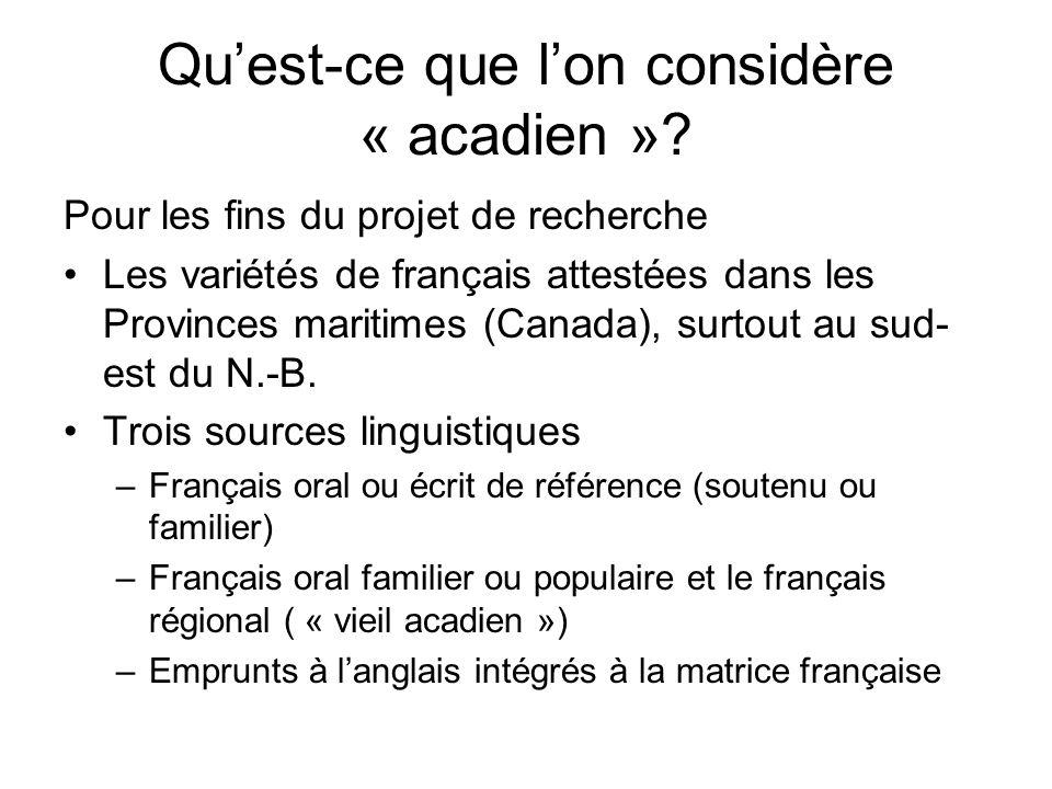 Quest-ce que lon considère « acadien »? Pour les fins du projet de recherche Les variétés de français attestées dans les Provinces maritimes (Canada),