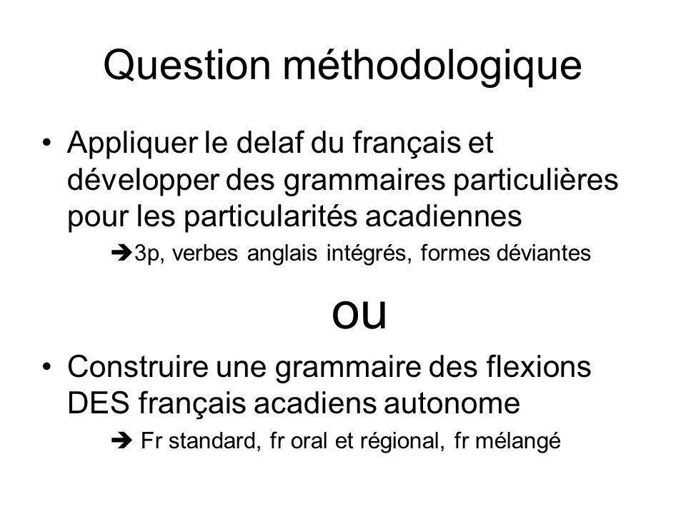 Question méthodologique Appliquer le delaf du français et développer des grammaires particulières pour les particularités acadiennes 3p, verbes anglai