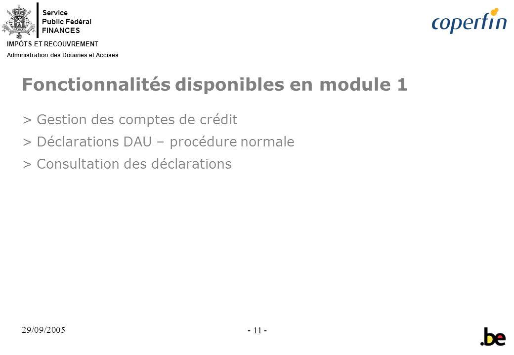 Service Public Fédéral FINANCES IMPÔTS ET RECOUVREMENT Administration des Douanes et Accises 29/09/2005 - 11 - Fonctionnalités disponibles en module 1