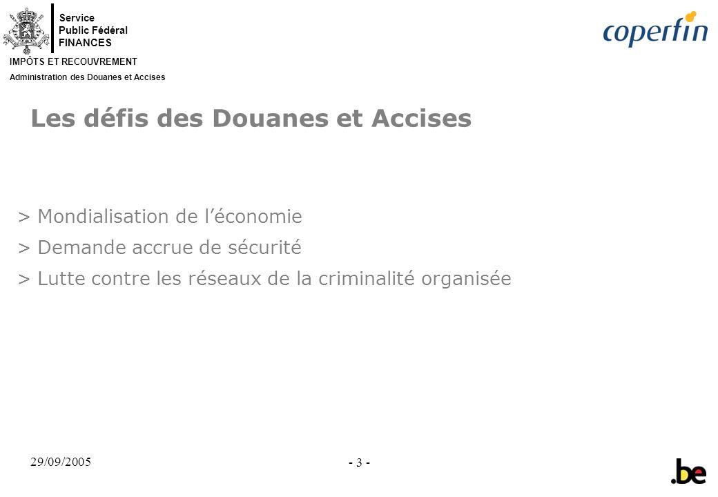 Service Public Fédéral FINANCES IMPÔTS ET RECOUVREMENT Administration des Douanes et Accises 29/09/2005 - 3 - Les défis des Douanes et Accises >Mondia