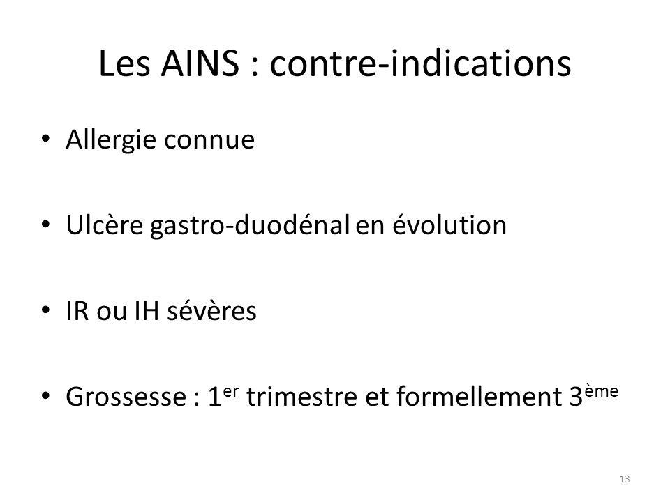 Les AINS : contre-indications Allergie connue Ulcère gastro-duodénal en évolution IR ou IH sévères Grossesse : 1 er trimestre et formellement 3 ème 13