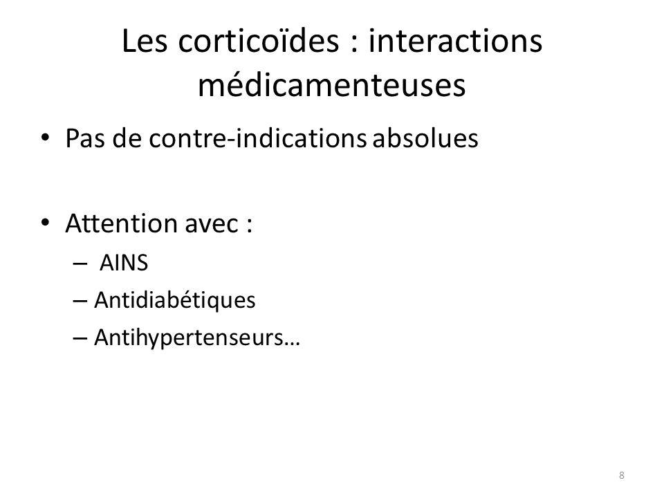 Les corticoïdes : interactions médicamenteuses Pas de contre-indications absolues Attention avec : – AINS – Antidiabétiques – Antihypertenseurs… 8