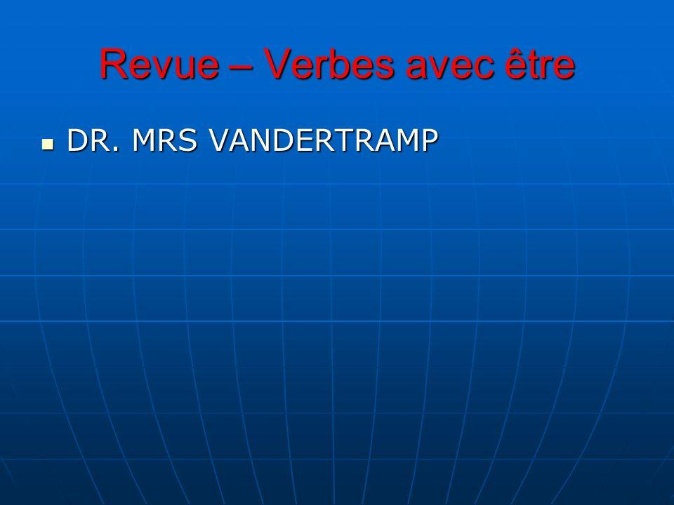 Revue – Verbes avec être DR. MRS VANDERTRAMP DR. MRS VANDERTRAMP